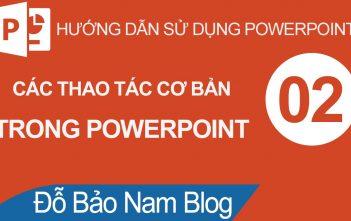 Cách làm Powerpoint bài 02: Các thao tác cơ bản trong Powerpoint