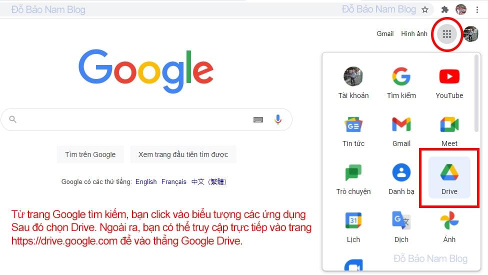 Bạn có thể truy cập trực tiếp vào trang https://drive.google.com hoặc từ trang Google.com.vn, bạn click vào các ứng dụng, chọn Drive.