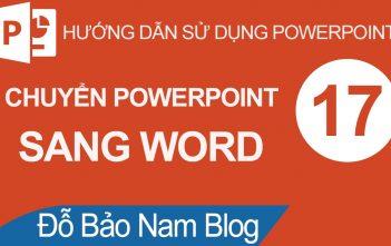 Cách chuyển Powerpoint sang Word cực nhanh và đơn giản