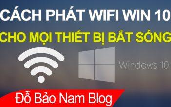 Cách phát wifi win 10, cách phát wifi từ laptop win 10 cho điện thoại