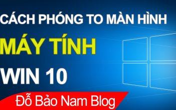 Cách phóng to màn hình máy tính Win 10, laptop win 10