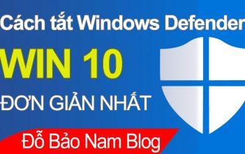 Hướng dẫn cách tắt Windows Defender trong Win 10 nhanh nhất