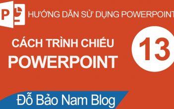 Cách trình chiếu Powerpoint & thủ thuật trình chiếu hiệu quả