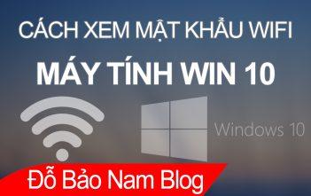 Cách xem mật khẩu wifi đã lưu trên máy tính Win 10 đơn giản nhất